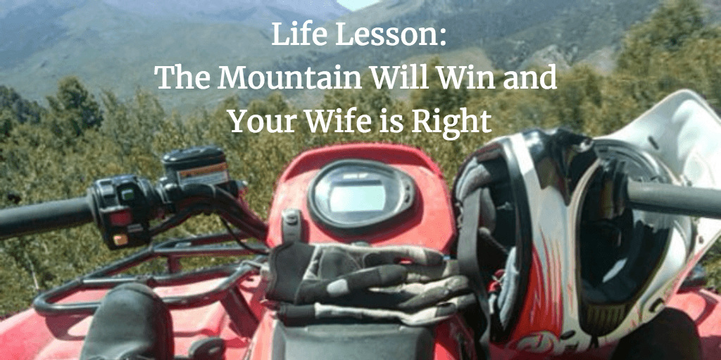 Life Lesson- The Mountain Will Win and Your Wife is Right