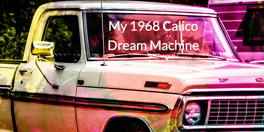 My 1968 Calico Dream Machine