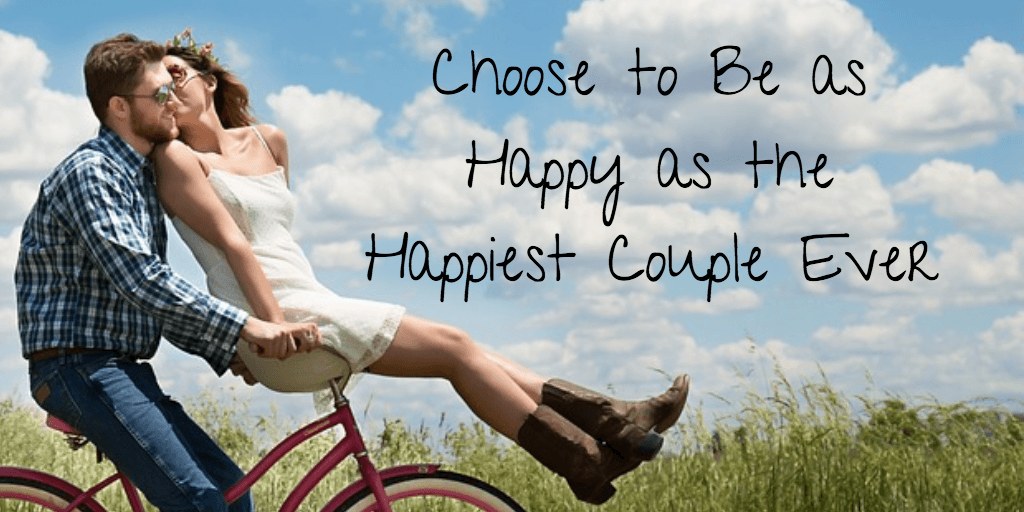 Choose to Be as Happy as the Happiest Couple Ever
